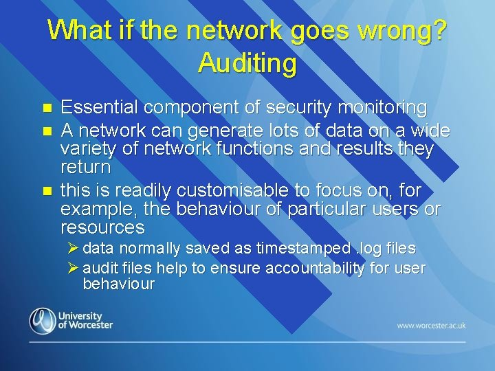 What if the network goes wrong? Auditing n n n Essential component of security