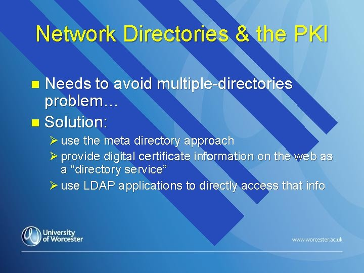 Network Directories & the PKI Needs to avoid multiple-directories problem… n Solution: n Ø