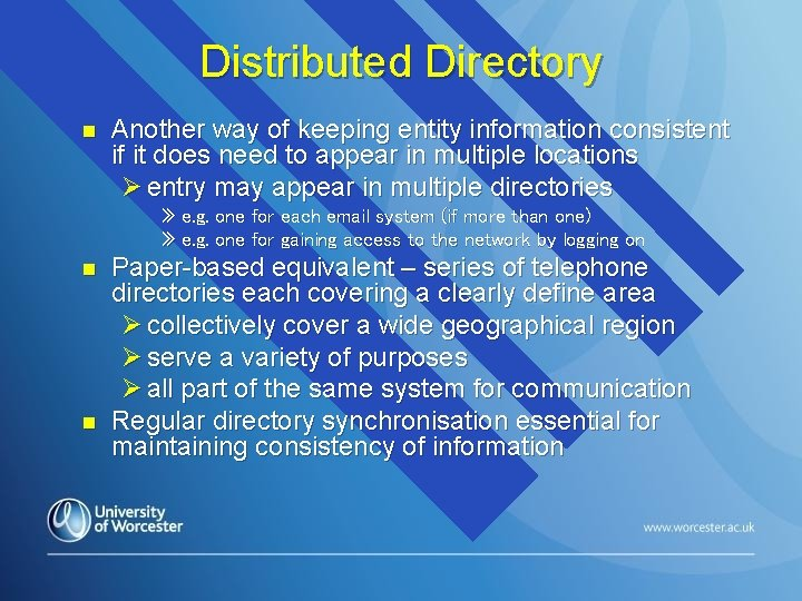 Distributed Directory n Another way of keeping entity information consistent if it does need