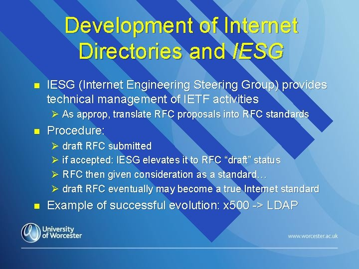Development of Internet Directories and IESG n IESG (Internet Engineering Steering Group) provides technical