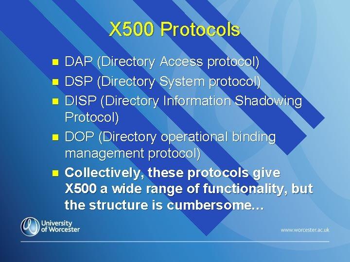 X 500 Protocols n n n DAP (Directory Access protocol) DSP (Directory System protocol)