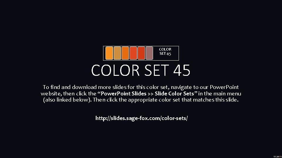 COLOR SET 45 To find and download more slides for this color set, navigate
