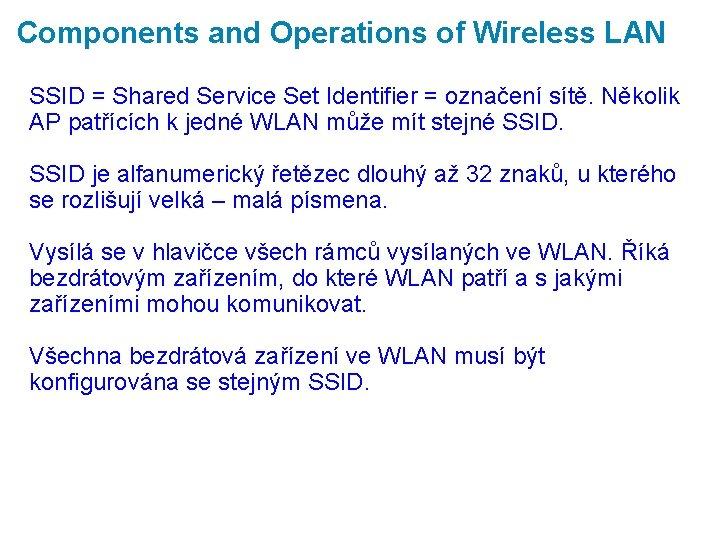 Components and Operations of Wireless LAN SSID = Shared Service Set Identifier = označení