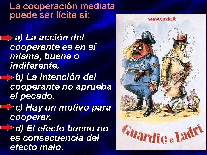La cooperación mediata puede ser lícita si: a) La acción del cooperante es en