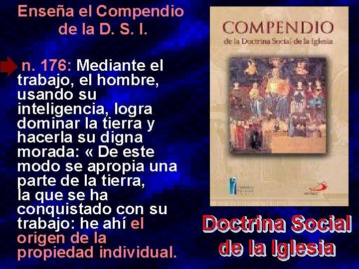 Enseña el Compendio de la D. S. I. • n. 176: Mediante el trabajo,