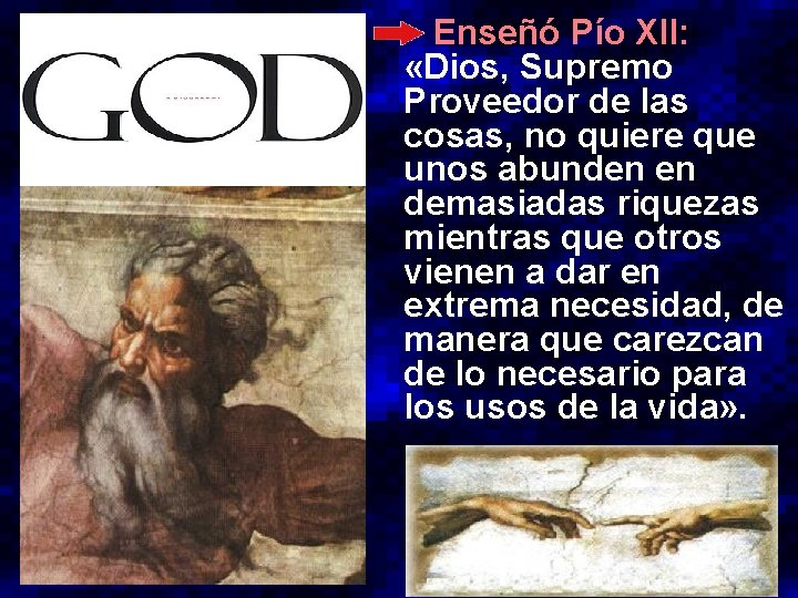 Enseñó Pío XII: «Dios, Supremo Proveedor de las cosas, no quiere que unos abunden