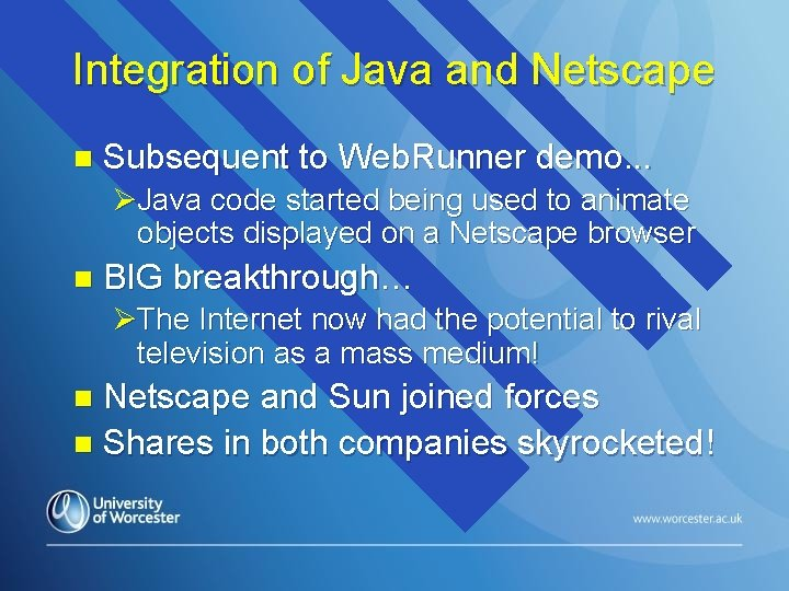Integration of Java and Netscape n Subsequent to Web. Runner demo. . . ØJava
