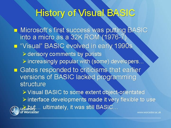 History of Visual BASIC n n Microsoft's first success was putting BASIC into a