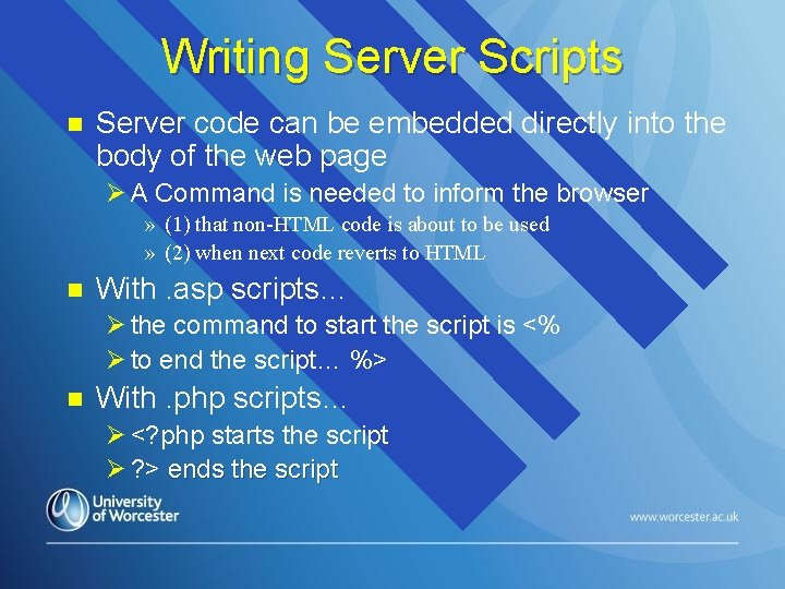 Writing Server Scripts n Server code can be embedded directly into the body of