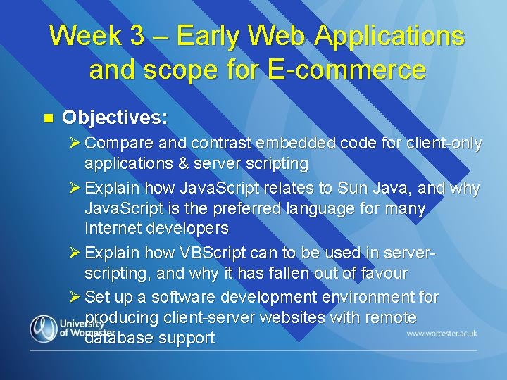 Week 3 – Early Web Applications and scope for E-commerce n Objectives: Ø Compare