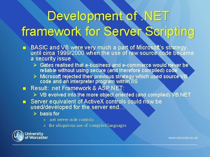 Development of. NET framework for Server Scripting n BASIC and VB were very much