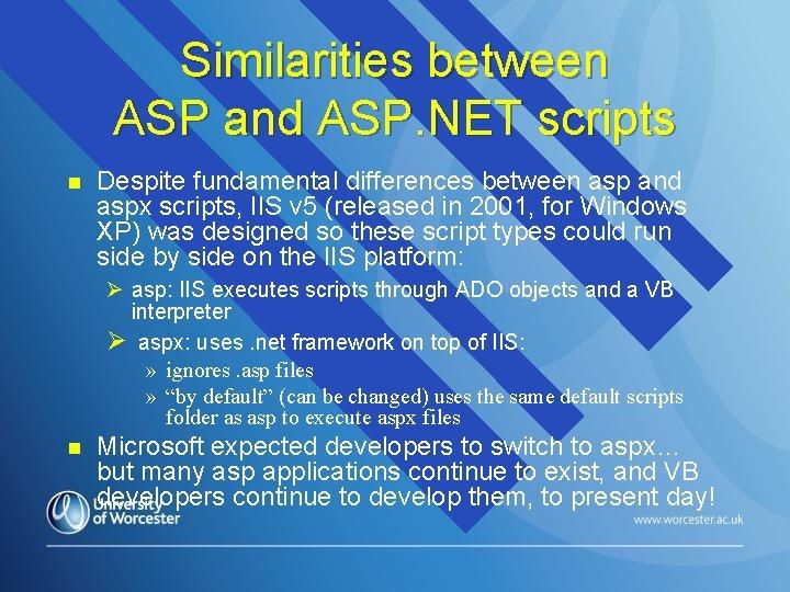 Similarities between ASP and ASP. NET scripts n Despite fundamental differences between asp and