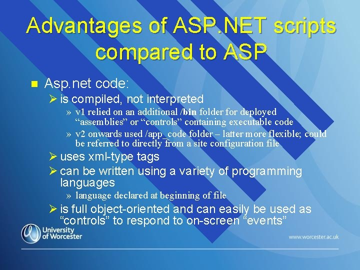 Advantages of ASP. NET scripts compared to ASP n Asp. net code: Ø is