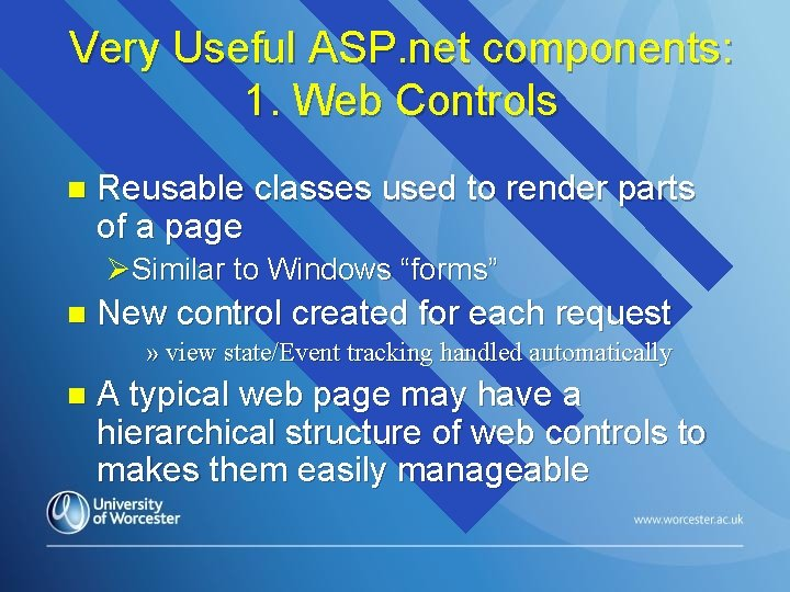 Very Useful ASP. net components: 1. Web Controls n Reusable classes used to render