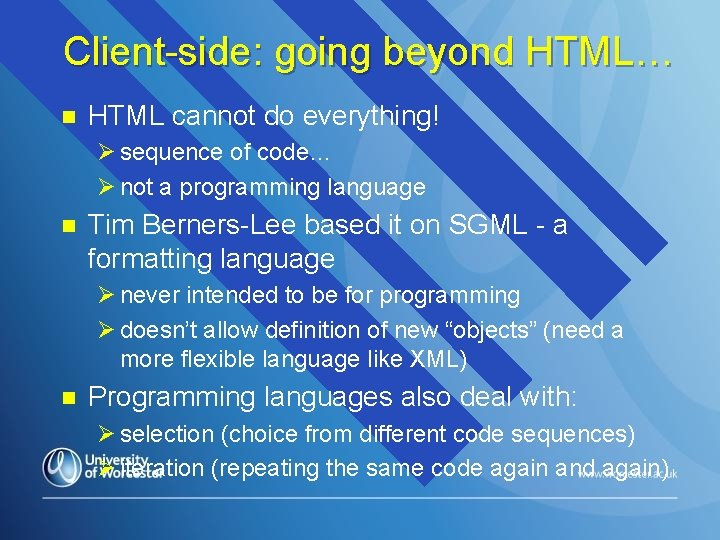Client-side: going beyond HTML… n HTML cannot do everything! Ø sequence of code… Ø