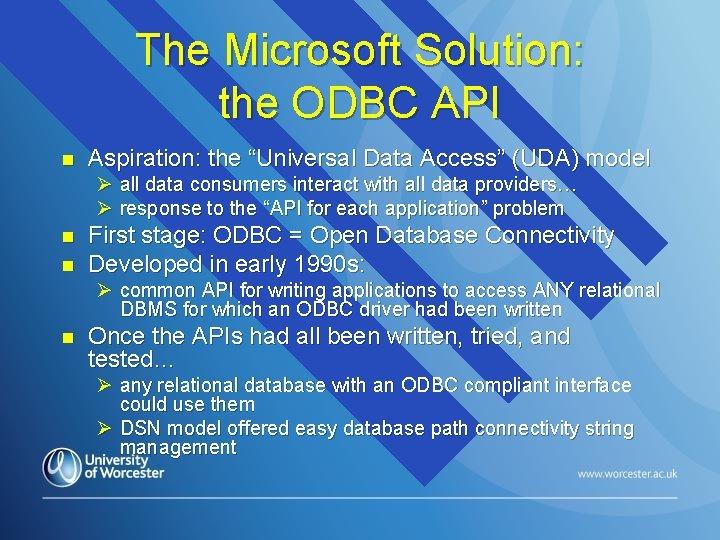 "The Microsoft Solution: the ODBC API n Aspiration: the ""Universal Data Access"" (UDA) model"