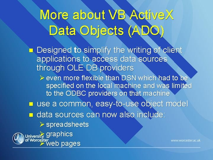 More about VB Active. X Data Objects (ADO) n Designed to simplify the writing