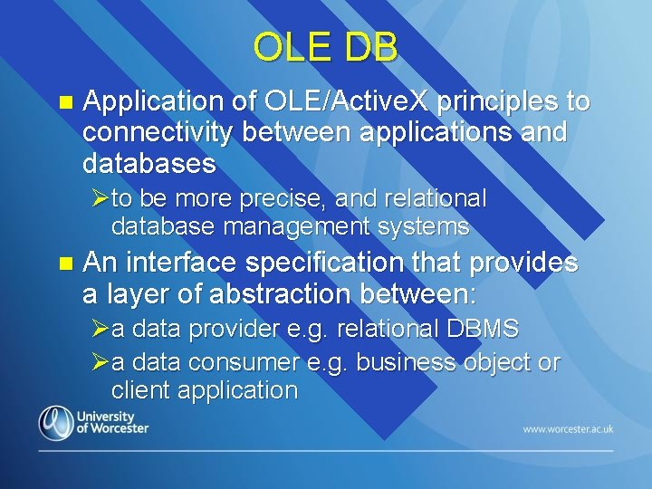 OLE DB n Application of OLE/Active. X principles to connectivity between applications and databases