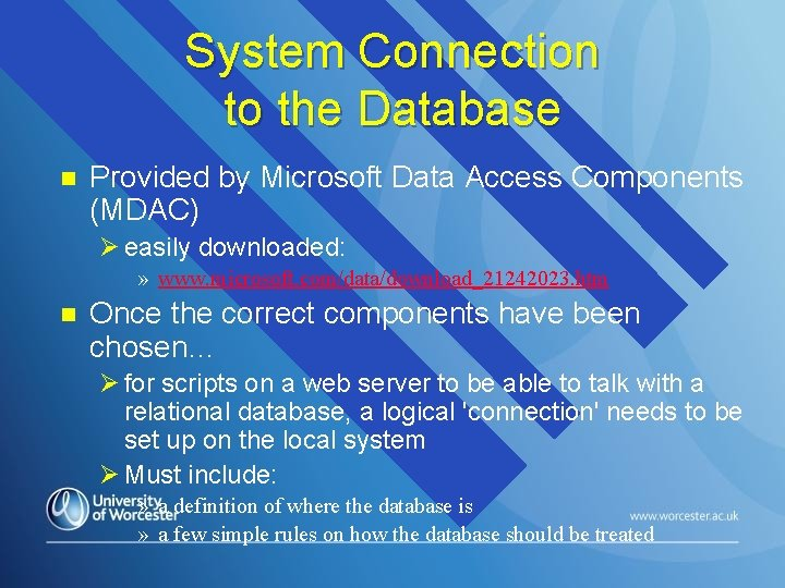 System Connection to the Database n Provided by Microsoft Data Access Components (MDAC) Ø