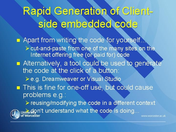 Rapid Generation of Clientside embedded code n Apart from writing the code for yourself…