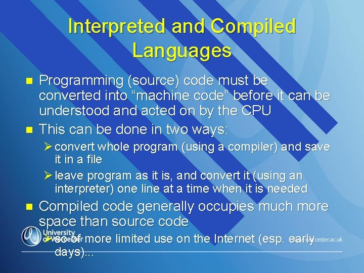 """Interpreted and Compiled Languages n n Programming (source) code must be converted into """"machine"""