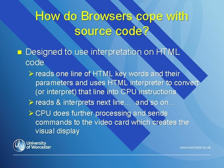 How do Browsers cope with source code? n Designed to use interpretation on HTML