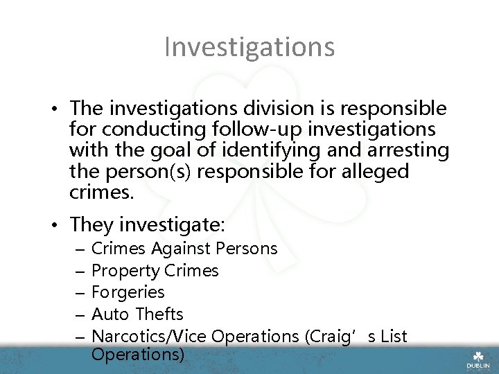 Investigations • The investigations division is responsible for conducting follow-up investigations with the goal