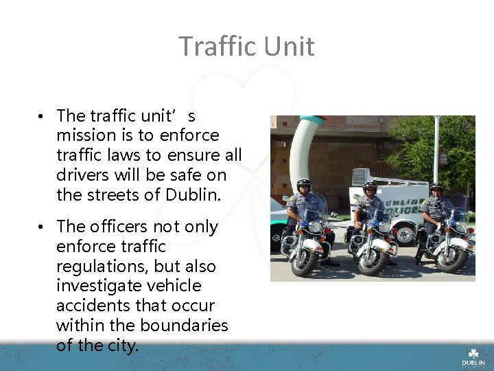 Traffic Unit • The traffic unit's mission is to enforce traffic laws to ensure