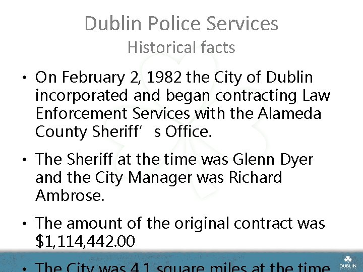 Dublin Police Services Historical facts • On February 2, 1982 the City of Dublin