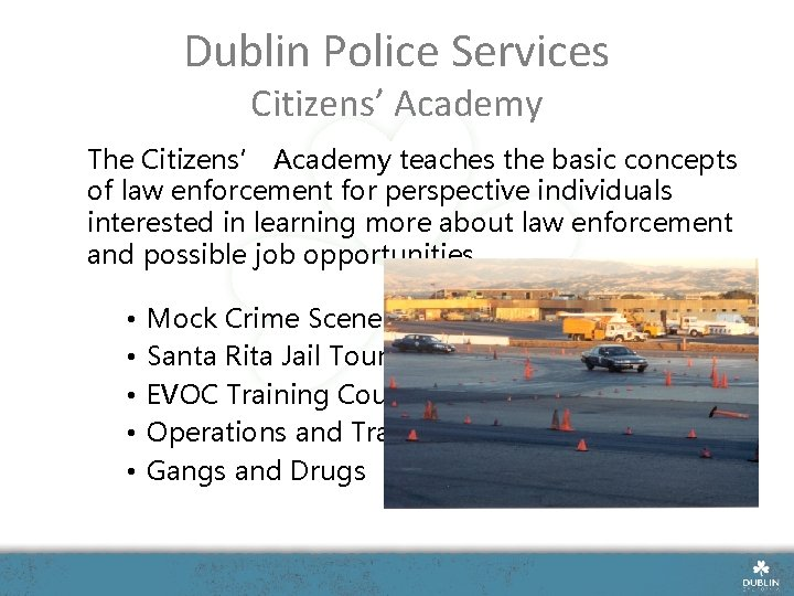 Dublin Police Services Citizens' Academy The Citizens' Academy teaches the basic concepts of law