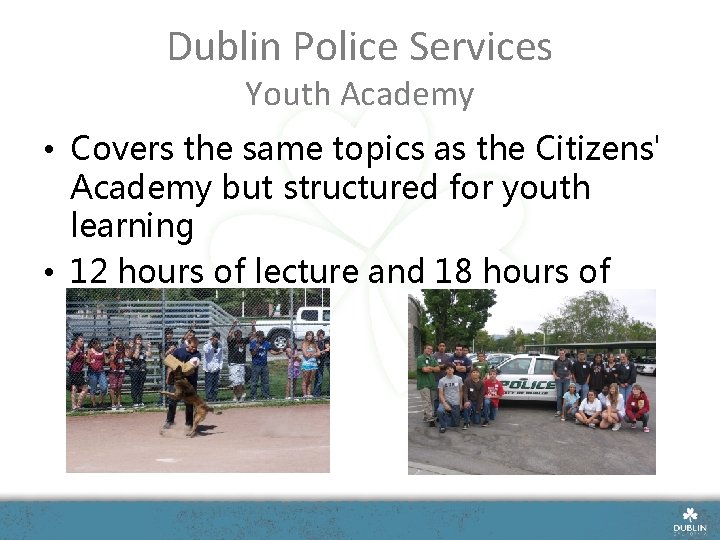 Dublin Police Services Youth Academy • Covers the same topics as the Citizens' Academy