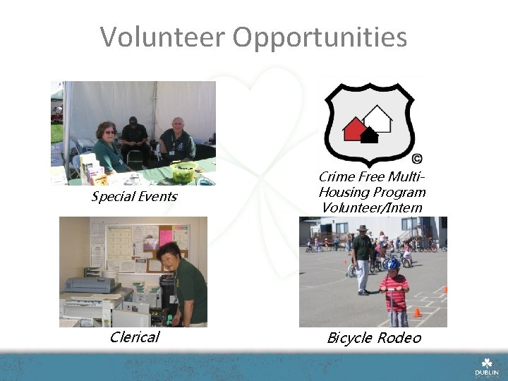 Volunteer Opportunities Special Events Crime Free Multi. Housing Program Volunteer/Intern Clerical Bicycle Rodeo