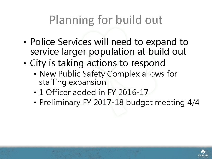 Planning for build out • Police Services will need to expand to service larger