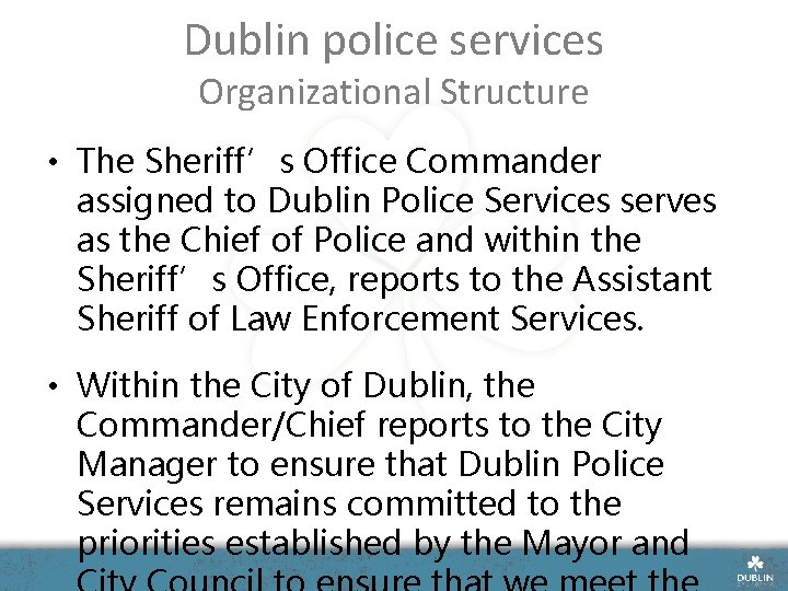 Dublin police services Organizational Structure • The Sheriff's Office Commander assigned to Dublin Police