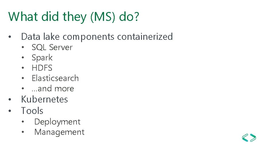 What did they (MS) do? • Data lake components containerized • • • SQL