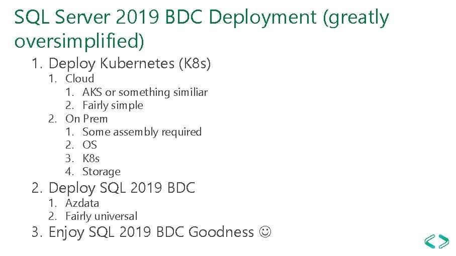SQL Server 2019 BDC Deployment (greatly oversimplified) 1. Deploy Kubernetes (K 8 s) 1.