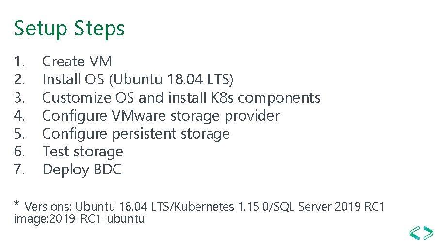 Setup Steps 1. 2. 3. 4. 5. 6. 7. Create VM Install OS (Ubuntu
