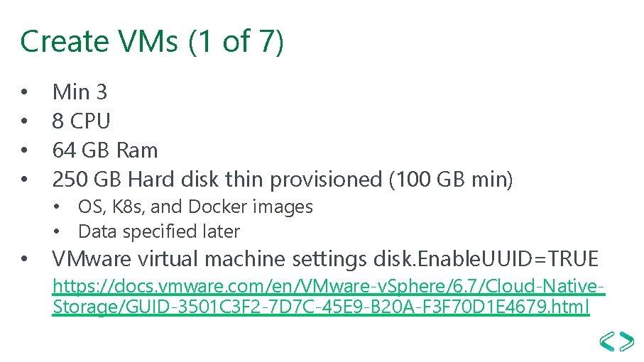 Create VMs (1 of 7) • • Min 3 8 CPU 64 GB Ram