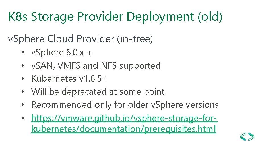 K 8 s Storage Provider Deployment (old) v. Sphere Cloud Provider (in-tree) • •