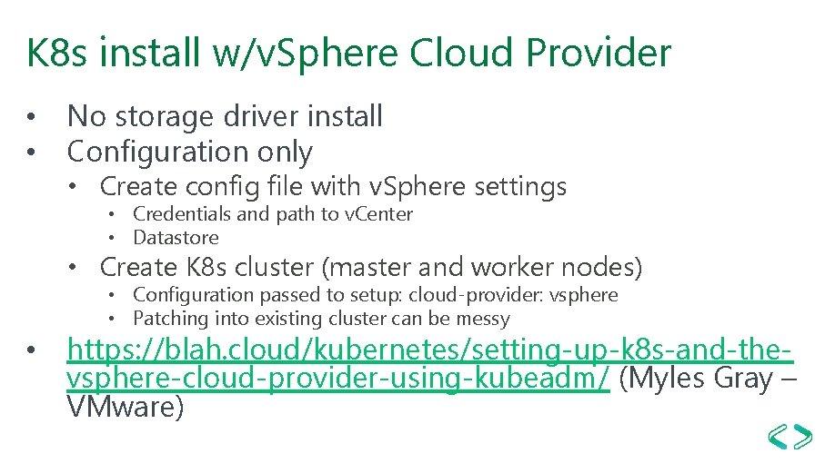 K 8 s install w/v. Sphere Cloud Provider • No storage driver install •