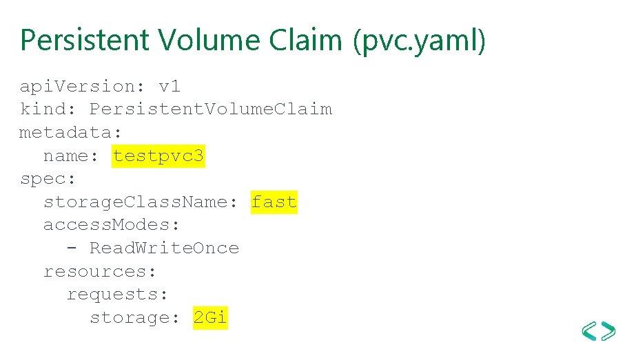 Persistent Volume Claim (pvc. yaml) api. Version: v 1 kind: Persistent. Volume. Claim metadata: