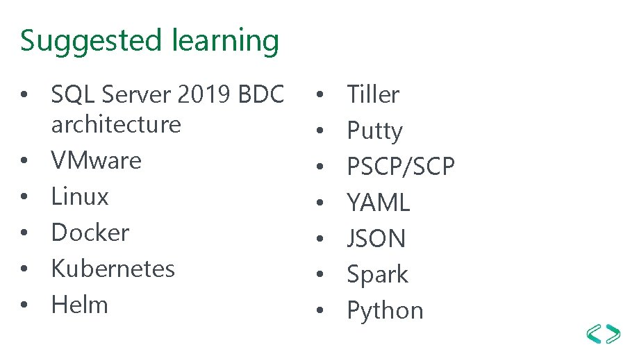 Suggested learning • SQL Server 2019 BDC architecture • VMware • Linux • Docker