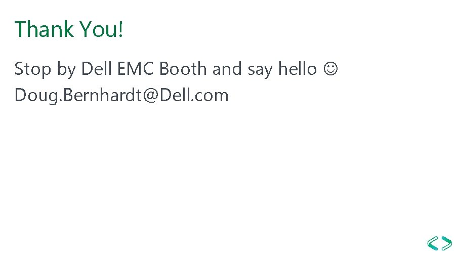 Thank You! Stop by Dell EMC Booth and say hello Doug. Bernhardt@Dell. com