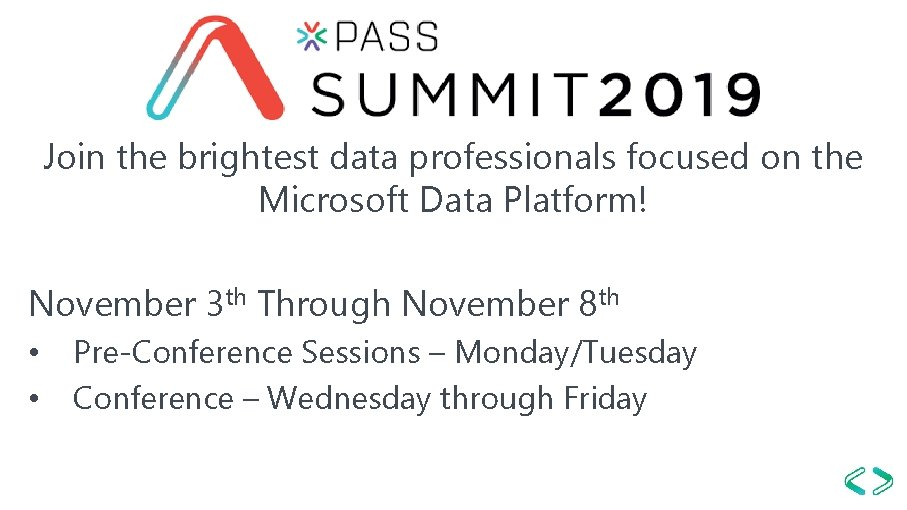 Join the brightest data professionals focused on the Microsoft Data Platform! November 3 th