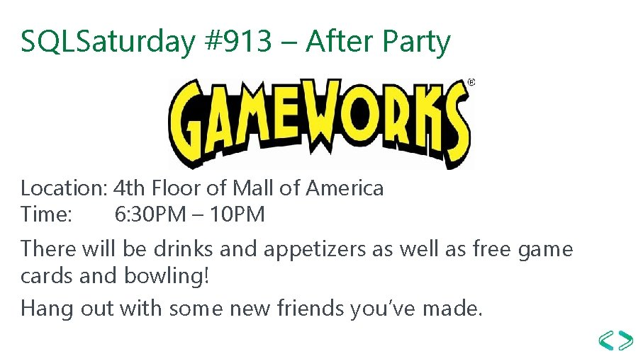 SQLSaturday #913 – After Party Location: 4 th Floor of Mall of America Time: