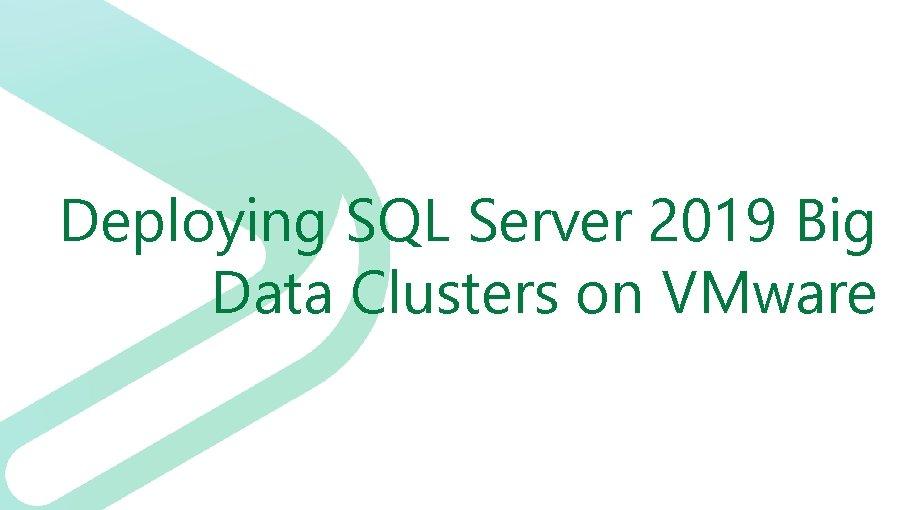 Deploying SQL Server 2019 Big Data Clusters on VMware