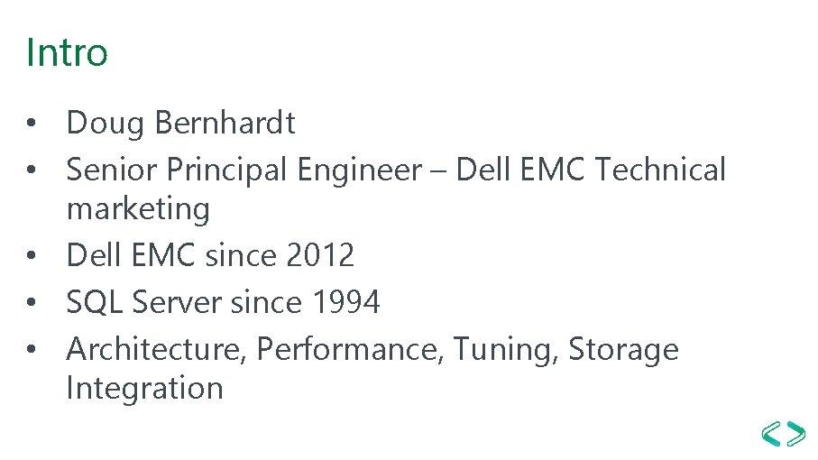 Intro • Doug Bernhardt • Senior Principal Engineer – Dell EMC Technical marketing •