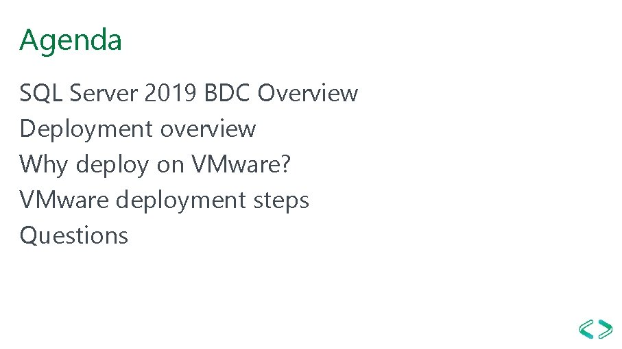 Agenda SQL Server 2019 BDC Overview Deployment overview Why deploy on VMware? VMware deployment