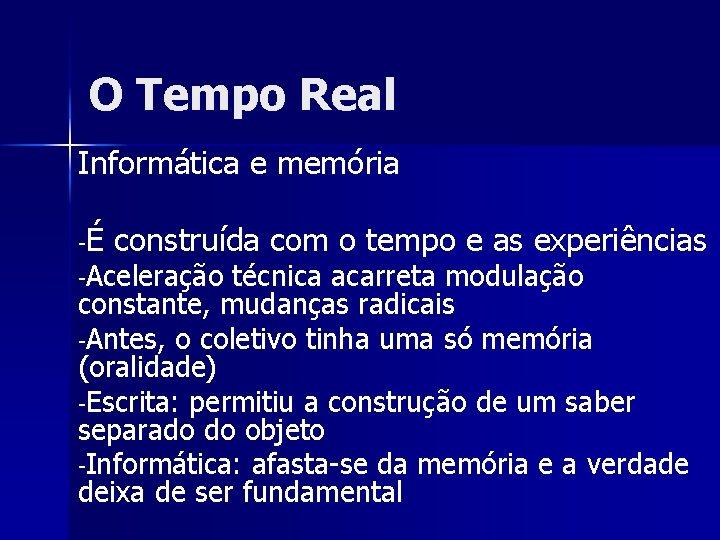 O Tempo Real Informática e memória -É construída com o tempo e as experiências