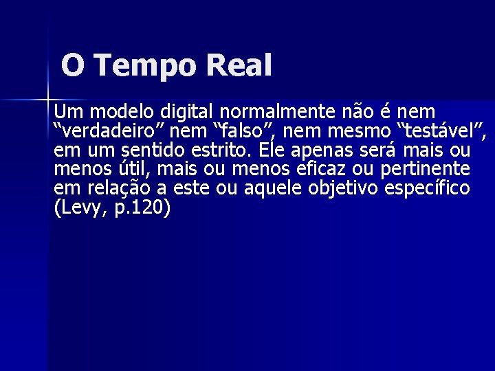 """O Tempo Real Um modelo digital normalmente não é nem """"verdadeiro"""" nem """"falso"""", nem"""
